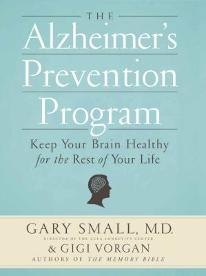 Alzheimer's Prevention Program : Keep Your Brain Healthy for the Rest of Your Life