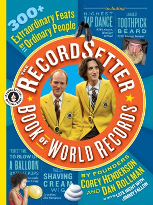 Recordsetter Book of World Records : 300 + Extraordinary Feats by Ordinary People