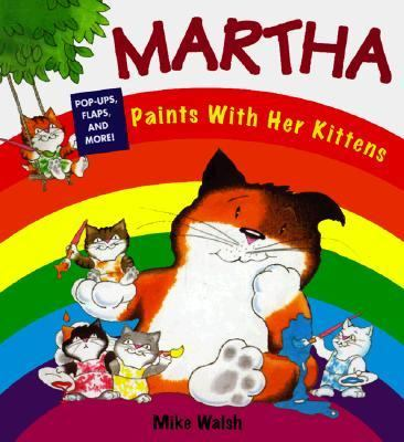 Martha Paints with Her Kittens - Mike Walsh - Hardcover