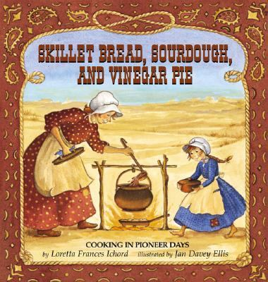 Skillet Bread, Sourdough, and Vinegar Pie Cooking in Pioneer Days