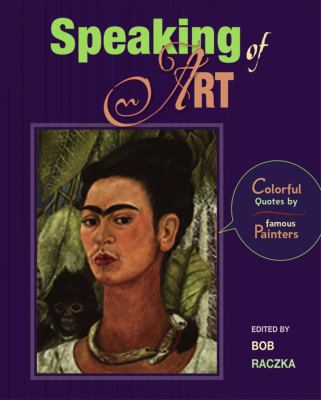 Speaking of Art: Colorful Quotes by Famous Painters (Bob Raczka's Art Adventures)