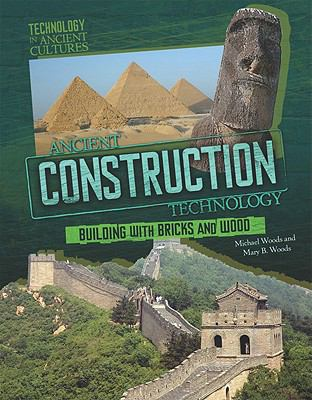 Ancient Construction Technology: From Pyramids to Fortresses (Technology in Ancient Cultures)