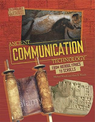 Ancient Communication Technology: Sharing Information With Scrolls and Smoke Signals (Technology in Ancient Cultures)