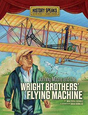 Johnny Moore and the Wright Brothers' Flying Machine (History Speaks: Picture Books Plus Reader's Theater)