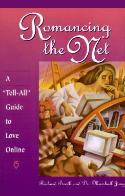 Romancing the Net: A 'Tell All' Guide to Love Online - Richard A. Booth - Paperback - Booth, Richard A., Jung, Marshall pdf epub