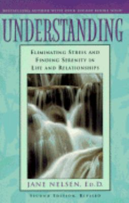 Understanding: Eliminating Stress and Finding Serenity in Life and Relationships - Jane Nelsen - Paperback - REVISED