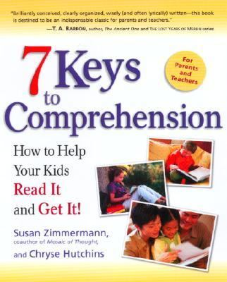 7 Keys to Comprehension How to Help Your Kids Read It and Get It!