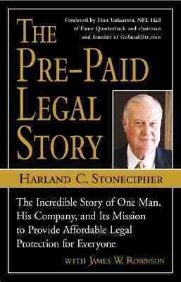 Pre-Paid Legal Story: The Story of One Man, His Company and Its Mission to Provide Affordable Legal Protection for Everyone