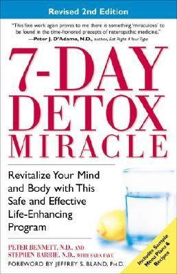 7 Day Detox Miracle Revitalize Your Mind and Body With This Safe and Effective Life-Enhancing Program