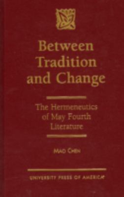 Between Tradition and Change The Hermeneutics of May Fourth Literature