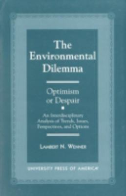 Environmental Dilemma, Optimism or Despair An Interdisciplinary Analysis of Trends, Issues, Perspectives, and Options