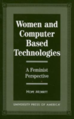 Women and Computer Based Technologies A Feminist Perspecitve