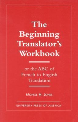 Beginning Translator's Workbook Or the ABC of French to English Translation