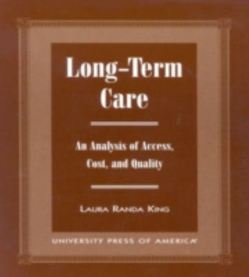 Long-Term Care An Analysis of Access, Cost, and Quality