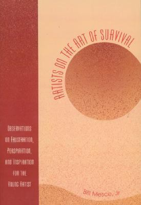 Artists On The Art Of Survival Observations On Frustration, Perspiration, And Inspiration For The Young Artist
