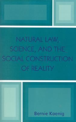 Natural Law, Science, And The Social Construction Of Reality