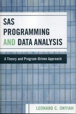 Sas Programming And Data Analysis A Theory And Program-driven Approach
