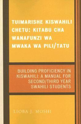 Tuimarishe Kiswahili Chetu/Building Proficiency in Kiswahili Kitabu Cha Wanafunzi Wa Mwaka Wa Pili/Tutu / a Manual for Second/Third Year Swahili Students