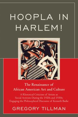 Hoopla in Harlem!: A Rhetorical Criticism of Artists as Social Activists During the 1920's and 30's: Engaging the Philosophical Discourse of Kenneth Burke