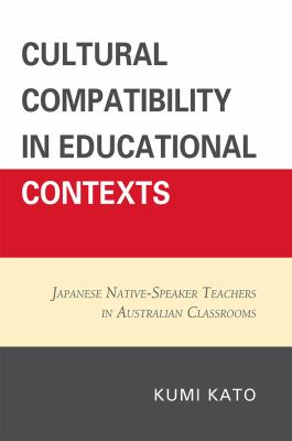 Cultural Compatibility in Educational Contexts: Japanese Native-Speaker Teachers in Australian Classrooms