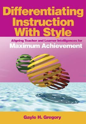 Differentiating Instruction With Style Aligning Teacher And Learner Intelligences For Maximum Achievement