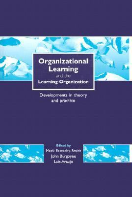 Organizational Learning and the Learning Organization Developments in Theory and Practice