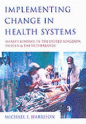 Implementing Change in Health Systems Market Reforms in the United Kingdom, Sweden, and the Netherlands