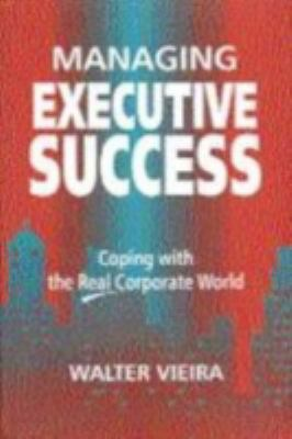 Managing Executive Success Coping With the Real Coporate World
