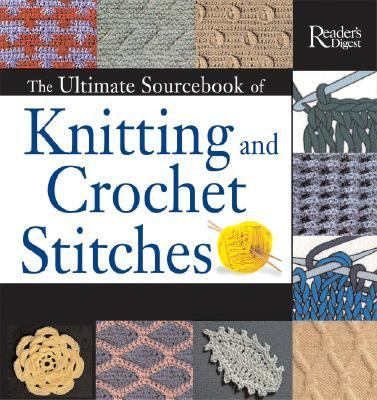 Ultimate Sourcebook of Knitting and Crochet Stitches Over 900 Great Stitches Detailed for Needlecrafters of Every Level