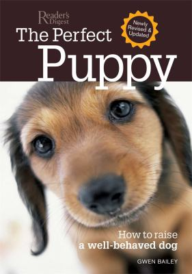 Perfect Puppy-Newly Revised and Updated: How to Raise a Well-Behaved Dog