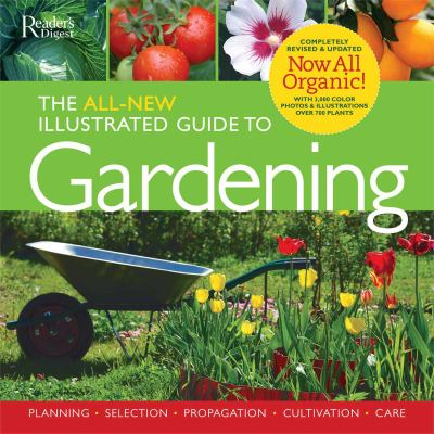 The All-New Illustrated Guide to Gardening: Planning, Selection, Propagation, Organic Solutions