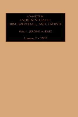 Advances in Entrepreneurship, Firm Emergence, and Growth 1998