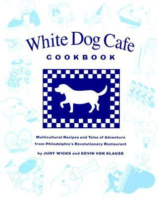 White Dog Cafe Cookbook Multicultural Recipes and Tales of Adventure from Philadelphia's Revolutionary Restaurant
