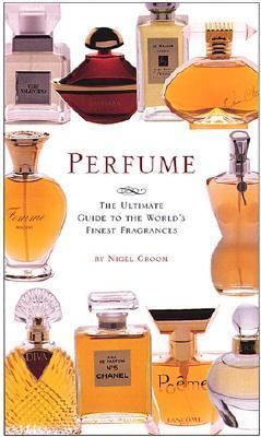 Perfume: The Ultimate Guide to the World's Finest Fragrances - Nigel St. Groom - Hardcover