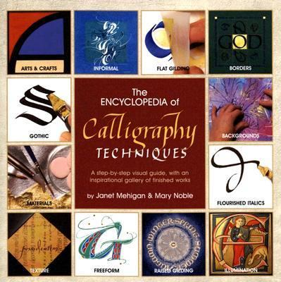 Encyclopedia Of Calligraphy A Step-byStep Visual Guide, with an Inspirational Gallery of Finished Works
