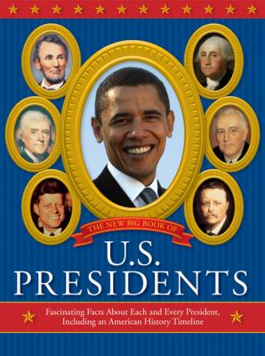 New Big Book of U.S. Presidents: Fascinating Facts about Each and Every President, Including an American History Timeline