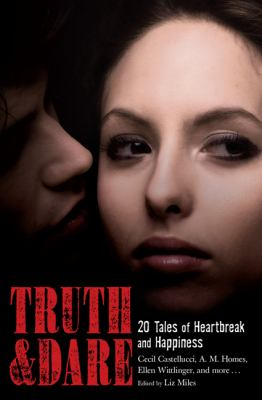 Truth and Dare : 20 Tales of Heartbreak and Happiness