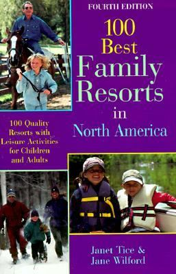 The 100 Best Family Resorts in North America: 100 Quality Resorts with Leisure Activities for Children and Adults