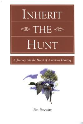 Inherit the Hunt A Journey into the Heart of American Hunting
