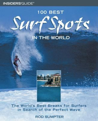 100 Best Surf Spots in the World The World's Best Breaks for Surfers in Search of the Perfect Wave