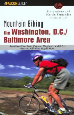 Mountain Biking the Washington, D.C./Baltimore Area An Atlas of Northern Virginia and Maryland, and D.C.'s Greatest Off-Road Bicycle Rides