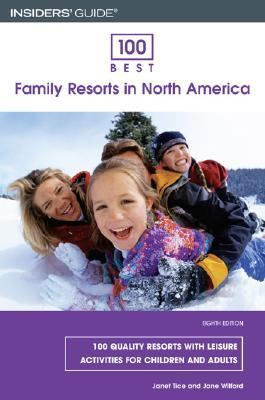 Insiders' Guide 100 Best Family Resorts In North America 100 Quality Resorts with Leisure Activities for Children and Adults