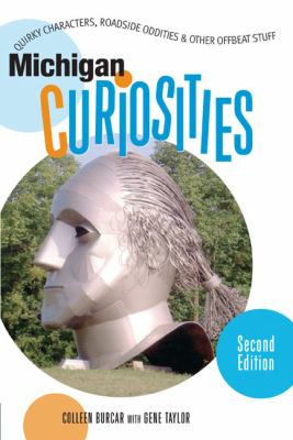 Michigan Curiosities Quirky Characters, Roadside Oddities & Other Offbeat Stuff