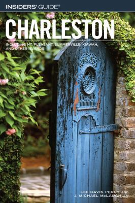 Insiders' Guide to Charleston Including Mt. Pleasant, Summerville, Kiawah, and Other Islands