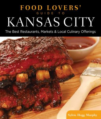 Food Lovers' Guide to Kansas City: Best Local Specialties, Markets, Recipes, Restaurants, and Events (Food Lovers' Series)