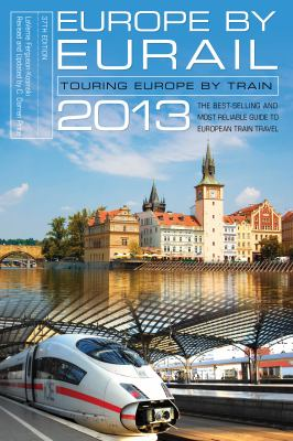 Europe by Eurail 2013 : Touring Europe by Train