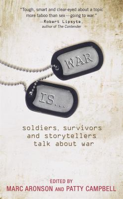 War Is...: Soldiers, Survivors and Storytellers Talk about War
