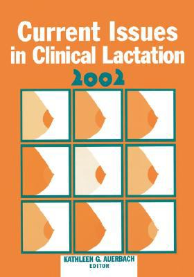 Current Issues in Clinical Lactation 2002