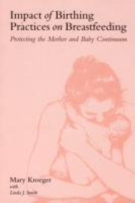 Impact of Birthing Practices on Breastfeeding Protecting the Mother and Baby Continuum