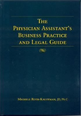 Physician's Assistant's Business Practice And Legal Guide